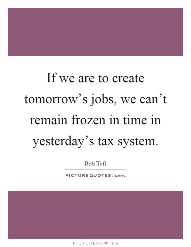 If We Are To Create Tomorrows Jobs We Cant Remain Frozen In