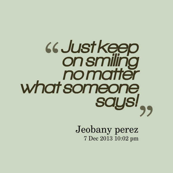 Quotes About Smiling No Matter What 14 Quotes