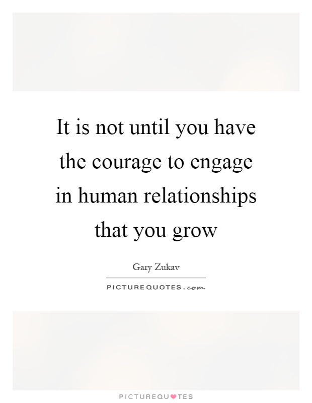 It Is Not Until You Have The Courage To Engage In Human Picture