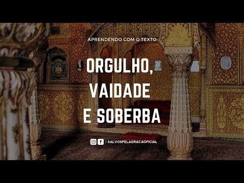 ORGULHO, VAIDADE E SOBERBA #002