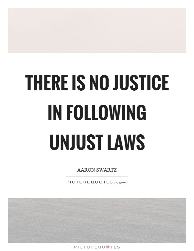 There Is No Justice In Following Unjust Laws Picture Quotes