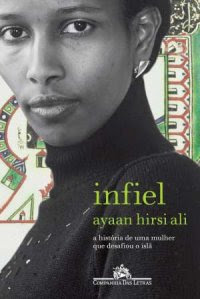 Infiel - A história de uma mulher que desafiou o Islã, Ayaan Hirsi Ali, Companhia das Letras