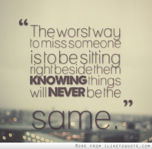 The Worst Way To Miss Someone Is To Be Sitting Right Beside Them