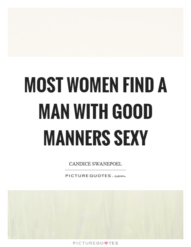 Most Women Find A Man With Good Manners Sexy Picture Quotes