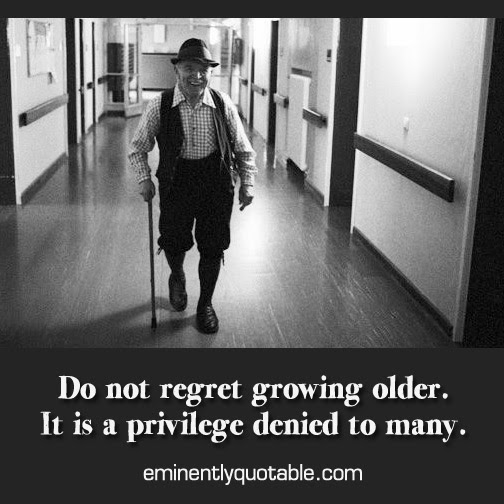 Do Not Regret Growing Older ø Eminently Quotable Quotes Funny