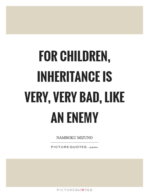 Inheritance Quotes Sayings Inheritance Picture Quotes