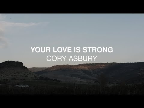 Your Love Is Strong Lyrics - Cory Asbury