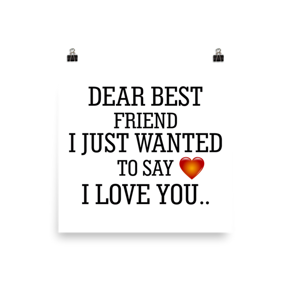 Dear Best Friend I Just Wanted To Say I Love You Poster Star Elite