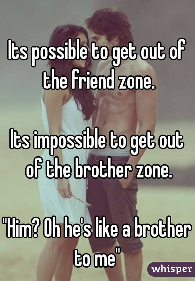 Its Possible To Get Out Of The Friend Zone Its Impossible To Get