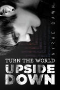 Title: Turn the World Upside Down, Author: Nyrae Dawn