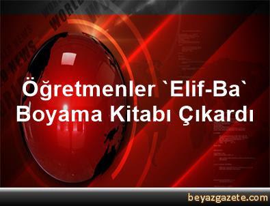 öğretmenler Elif Ba Boyama Kitabı çıkardı Yozgat Iline Bağlı