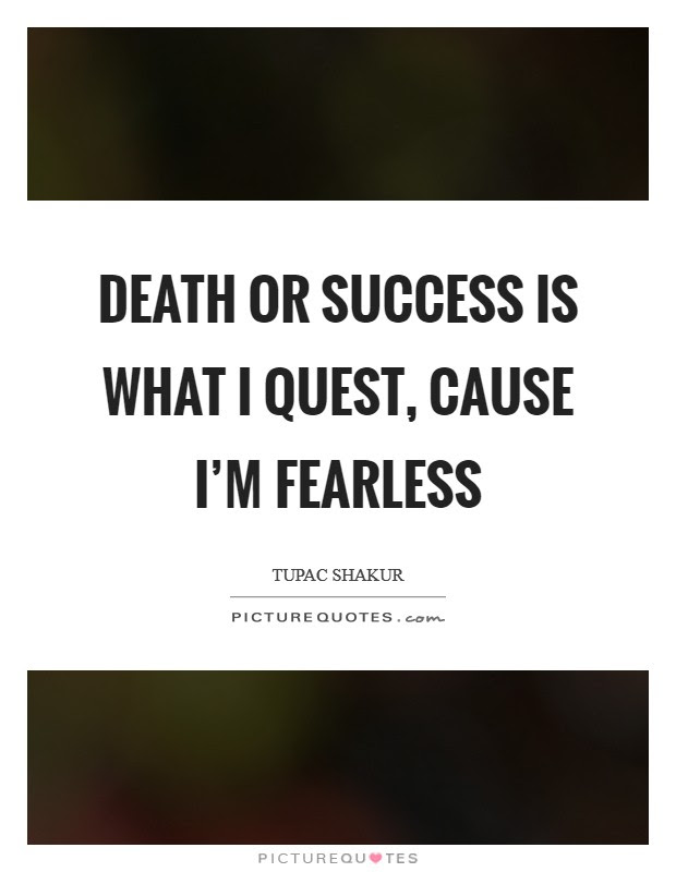Death Or Success Is What I Quest Cause Im Fearless Picture Quotes
