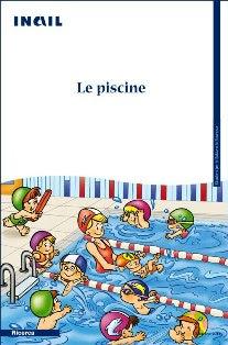 Un documento Inail fornisce un supporto a utenti e personale in merito alla tutela della salute ed alla sicurezza negli impianti natatori. I pericoli connessi all'uso delle piscine, il responsabile della piscina e l'assistente bagnanti.