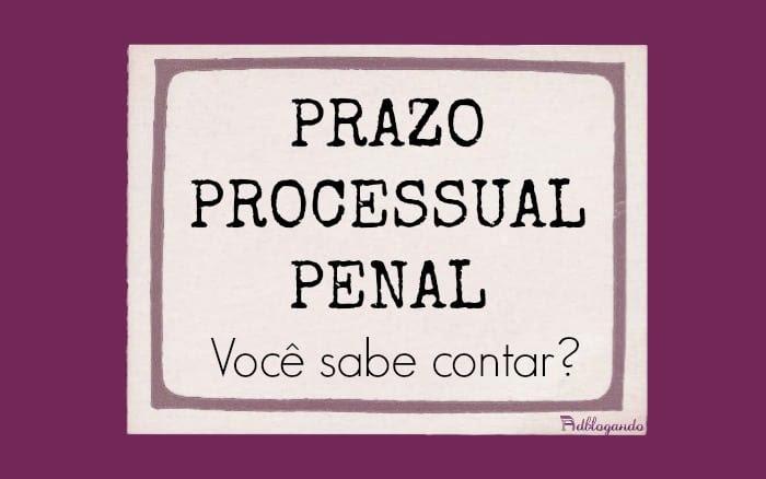 Contar prazo processual penal - você sabe?