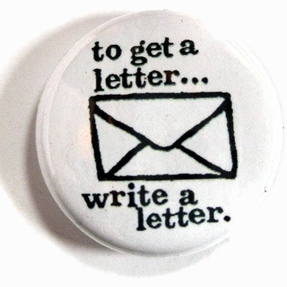 To get a letter write a letter. 1.25 inch badge pin button