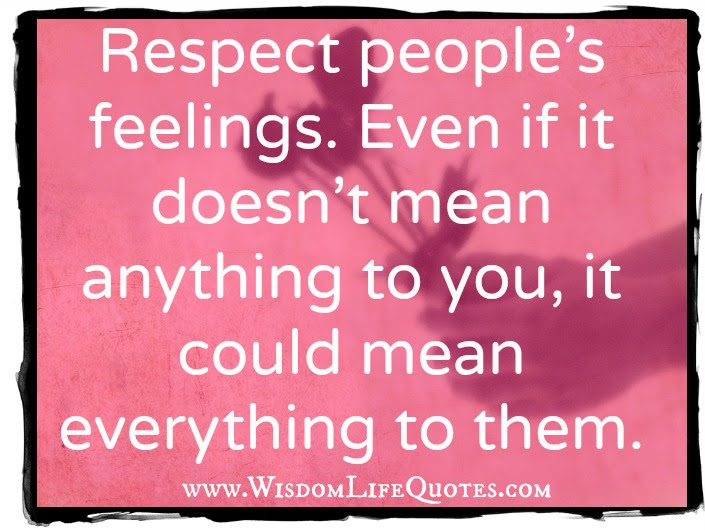 Respect Peoples Feelings Wisdom Life Quotes