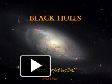 Ppt Black Holes Powerpoint Presentation Free To View Id 1274d6 Mzrkn