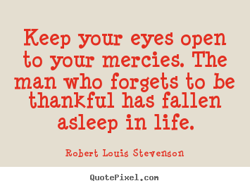 Robert Louis Stevenson Picture Quotes Keep Your Eyes Open To Your