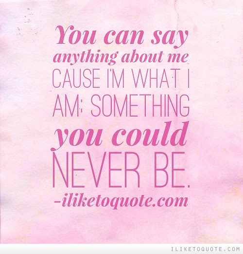 Original You Will Never Be Me Quotes
