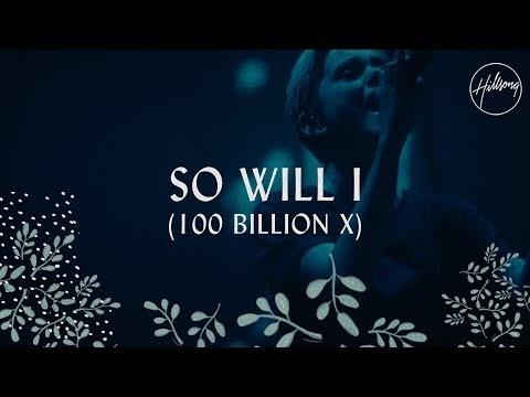 So Will I (100 Billion X) Lyrics - Hillsong Worship