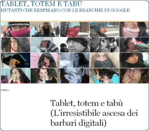 http://tecnologieeducative.wordpress.com/2013/05/04/tablet-totem-e-tabu-lirresistibile-ascesa-dei-barbari-digitali/