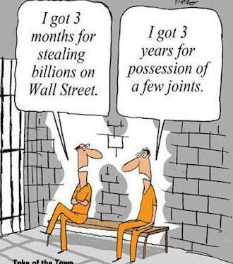 THREE MONTHS for STEALING BILLIONS = 3 YEARS for Possession of a FEW JOINTS?
