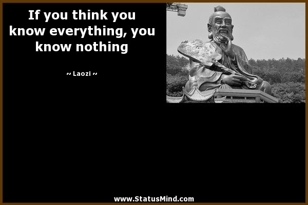 If You Think You Know Everything You Know Nothing Statusmindcom