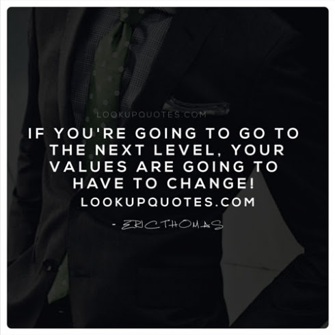 If Youre Going To Go To The Next Level Your Values Are Going