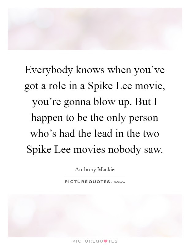 Everybody Knows When Youve Got A Role In A Spike Lee Movie