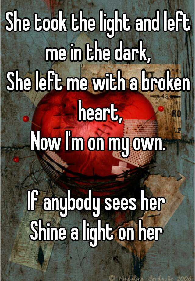 She Took The Light And Left Me In The Dark She Left Me With A Broken