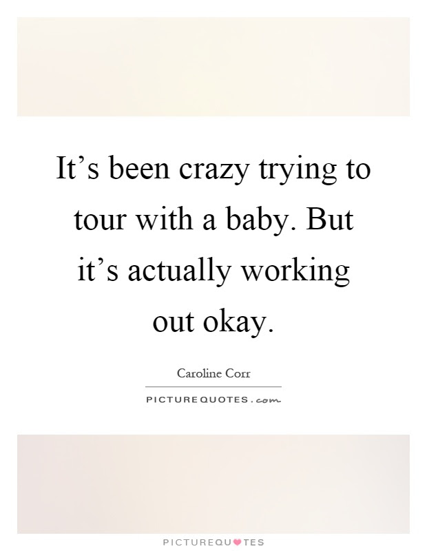 Its Been Crazy Trying To Tour With A Baby But Its Actually