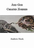 And God Created Zombies by Andrew Hook