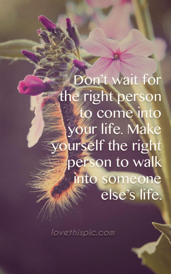 Dont Wait For The Right Person Pictures Photos And Images For