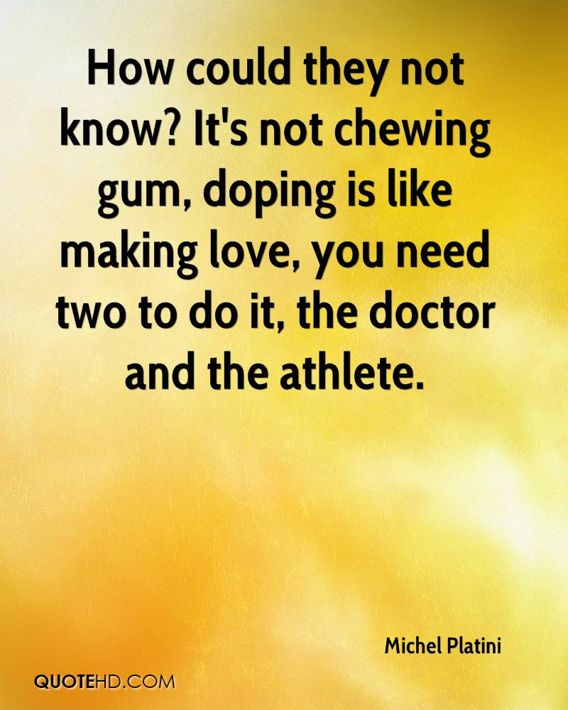 It s not chewing gum doping is like making love