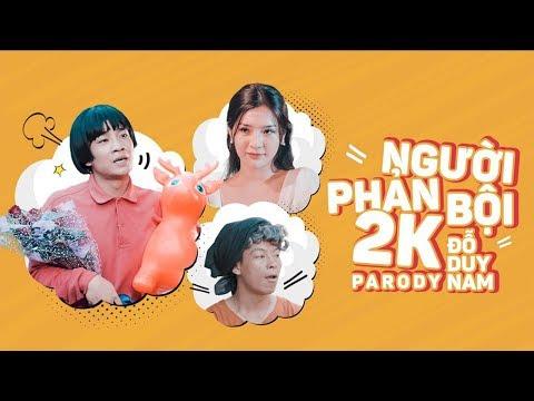 NGƯỜI PHẢN BỘI 2K - PARODY - ĐỖ DUY NAM - FULL MV