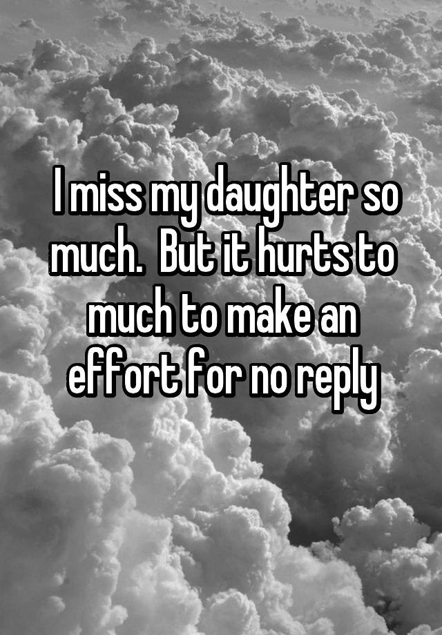 I Miss My Daughter So Much But It Hurts To Much To Make An Effort For