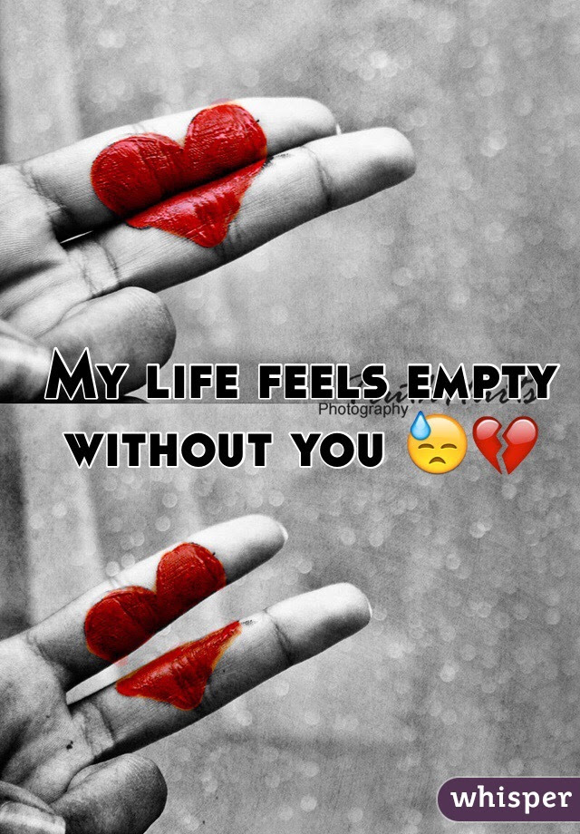 My Life Feels Empty Without You