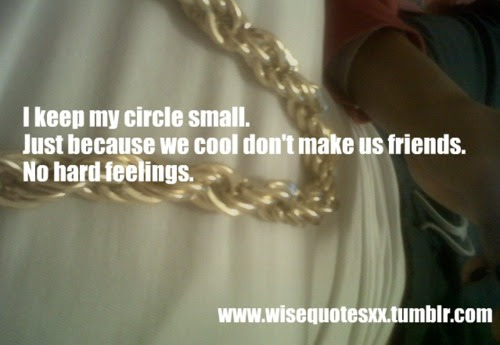 I Keep My Circle Small Just Because We Cool Dont Make Us Friends