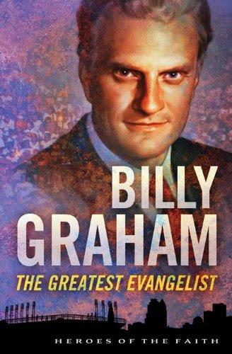 [Download] Billy Graham: The Greatest Evangelist (Heroes Of The Faith) (English Edition) De Sam ... @tataya.com.mx