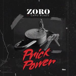 Download Music Mp3:- Zoro Ft Camo Blaizz – Prick Power