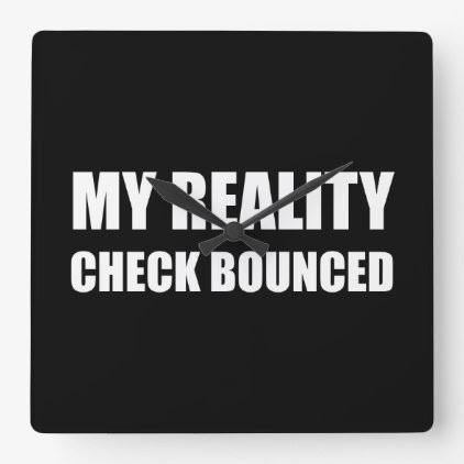 My Reality Check Bounced Square Wall Clock