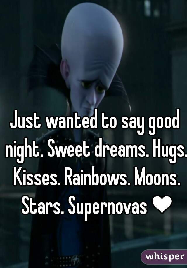 Just Wanted To Say Good Night Sweet Dreams Hugs Kisses Rainbows