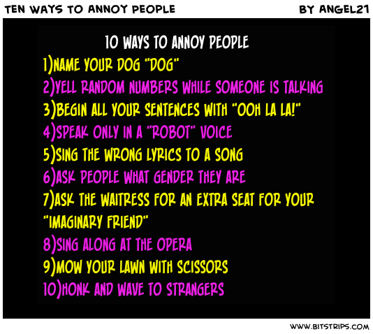 Funny Ways To Annoy People