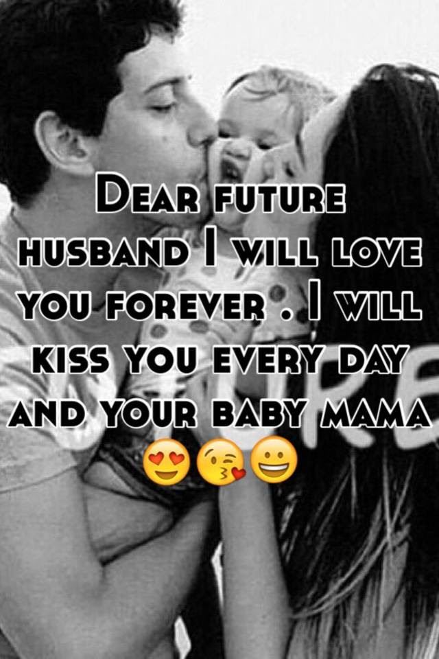 Dear Future Husband I Will Love You Forever I Will Kiss You Every
