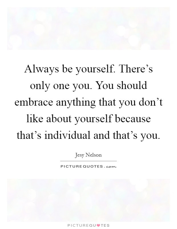 Always Be Yourself Theres Only One You You Should Embrace