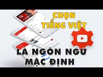 Cách chọn ngôn ngữ Tiếng Việt mặc định cho Youtube Studio và Youtube