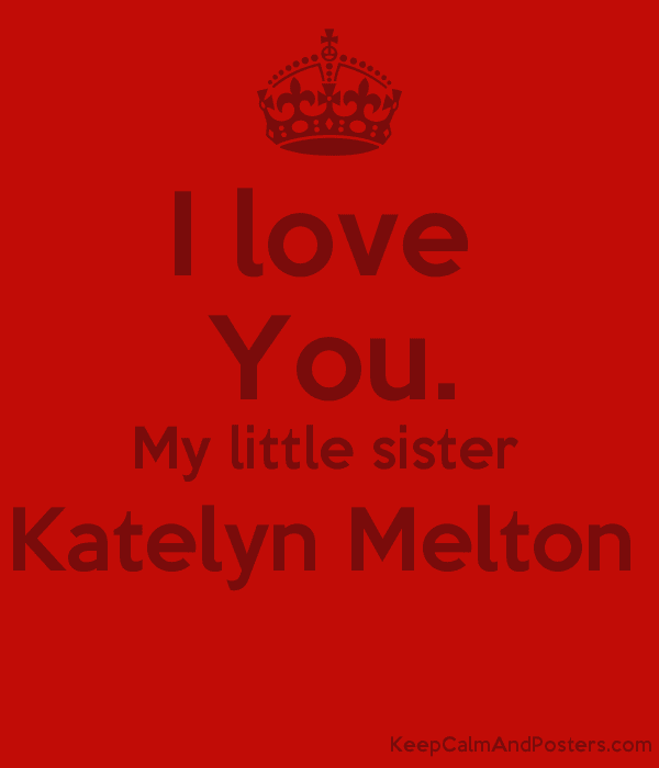 I Love You My Little Sister Katelyn Melton Keep Calm And Posters