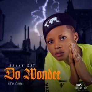 MUSIC: Runny Kay – Do Wonder (Prod. Antras)