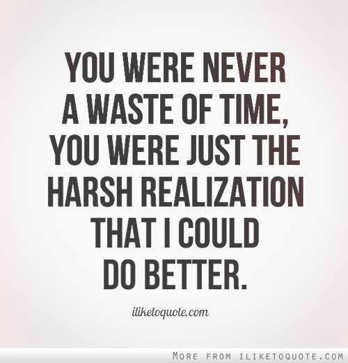 You Were Never A Waste Of Time You Were Just The Harsh Realization