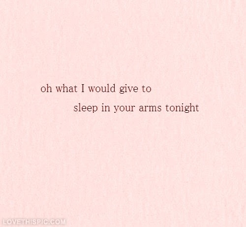 What I Would Give To Sleep In Your Arms Tonight Pictures Photos